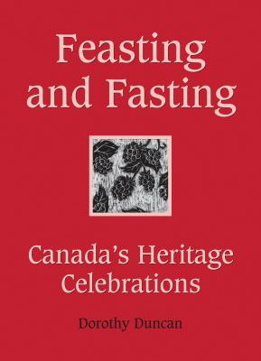 Feasting and Fasting: Canada's Heritage Celebrations 9781554887576