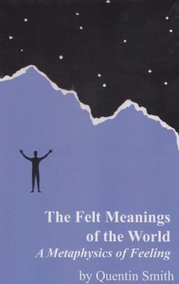 Felt Meanings of the World: A Metaphysics of Feeling 9781557535986