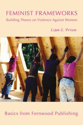Feminist Frameworks: Building Theory on Violence Against Women 9781552661574