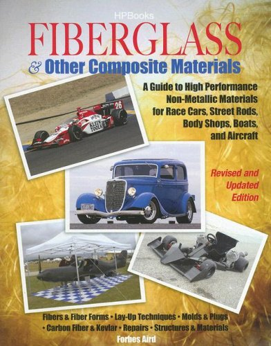 Fiberglass and Other Composite Materials: A Guide to High Performance Non-Metallic Materials for Race Cars, Street Rods, Body Shops, Boats and Aircraf 9781557884985