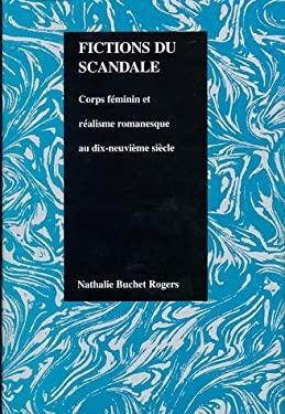 Fictions Du Scandale: Corps Feminin Et Realisme Romanesque Au Dix-Neuvieme Siecle 9781557531230