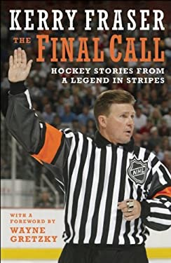 The Final Call: Hockey Stories from a Legend in Stripes 9781551683539