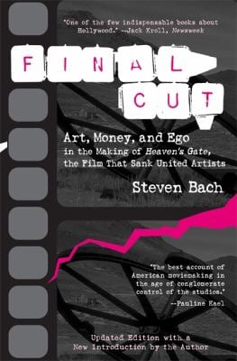 Final Cut: Art, Money, and Ego in the Making of Heaven's Gate, the Film That Sank United Artists 9781557043740