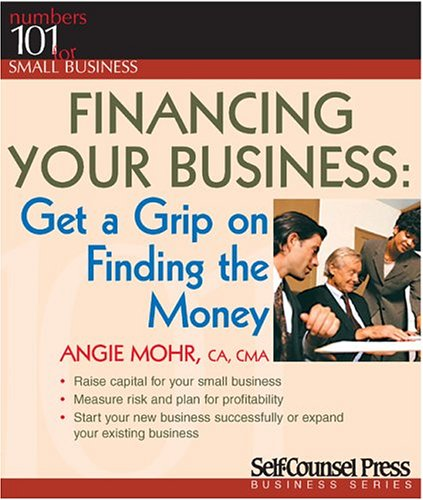 Financing Your Business: Get a Grip on Finding the Money 9781551805832