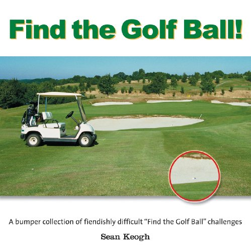 Find the Golf Ball!: A Bumper Collection of Fiendishly Difficult Find the Golf Ball Challenges from the Golf Course to the Amazon! 9781554075096