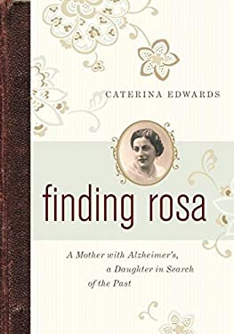 Finding Rosa: A Mother with Alzheimer's, a Daughter in Search of the Past 9781553655268