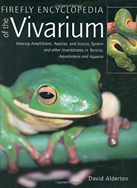 Firefly Encyclopedia of the Vivarium: Keeping Amphibians, Reptiles, and Insects, Spiders and Other Invertebrates in Terraria, Aquaterraria, and Aquari 9781554073009