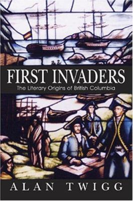 First Invaders: The Literary Origins of British Columbia 9781553800187