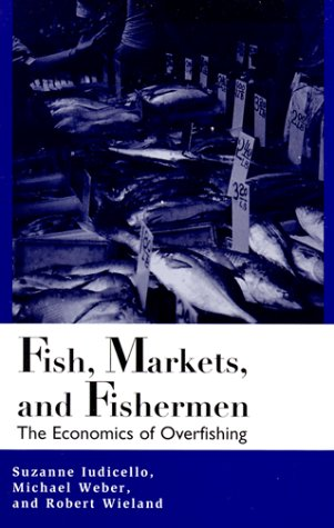 Fish, Markets, and Fishermen: The Economics of Overfishing 9781559636421