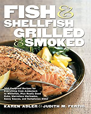 Fish & Shellfish, Grilled & Smoked: 300 Flavor-Filled Recipes, Plus Really Good Sauces, Marinades, Rubs, and Sides 9781558321816
