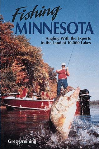 Fishing Minnesota: Angling with the Experts in the Land of 10,000 Lakes 9781559711500