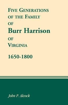 Five Generations of the Family of Burr Harrison of Virginia, 1650-1800 9781556133787