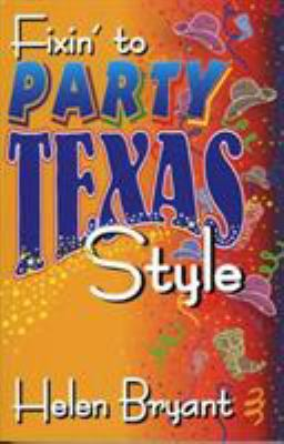 Fixin' to Party: Texas Style 9781556227967