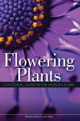 Flowering Plants: A Pictorial Guide to the World's Flora 9781554077670