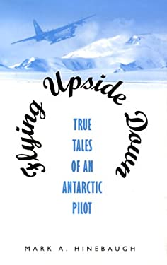 Flying Upside Down: True Tales of an Antarctic Pilot 9781557503893