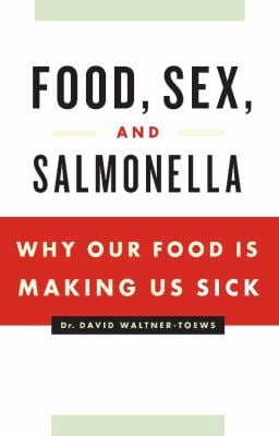 Food, Sex, and Salmonella: Why Our Food Is Making Us Sick 9781553652717
