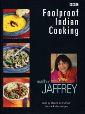 Foolproof Indian Cooking: Step by Step to Everyone's Favorite Indian Recipes 9781553662587