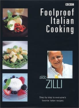 Foolproof Italian Cooking: Step by Step to Everyone's Favorite Italian Recipes 9781553662594