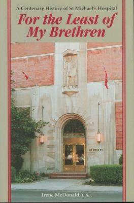 For the Least of My Brethren: A Centenary History of St. Michael's Hospital 9781550021820