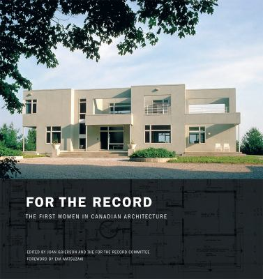 For the Record: The First Women in Canadian Architecture 9781550028201