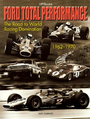 Ford Total Performance: The Road to World Racing Domination, 1962-1970 9781557883278