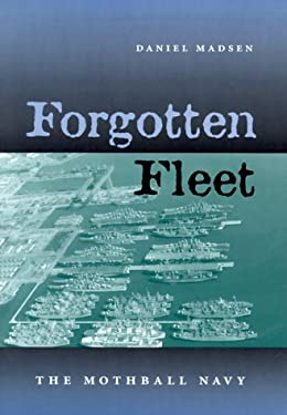 Forgotten Fleet: The Mothball Navy 9781557505439