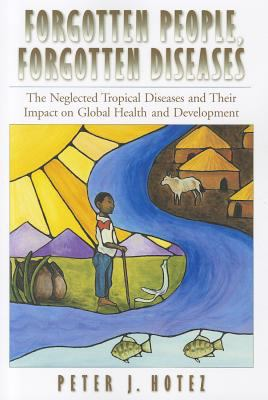 Forgotten People, Forgotten Diseases: The Neglected Tropical Diseases and Their Impact on Global Health and Development 9781555816711