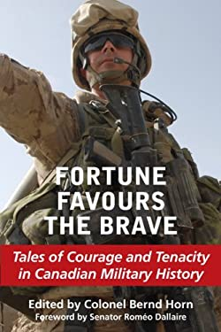 Fortune Favours the Brave: Tales of Courage and Tenacity in Canadian Military History 9781550028416