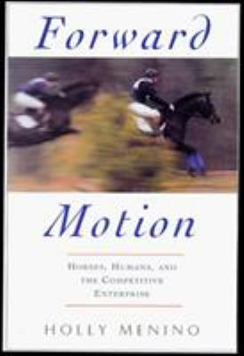 Forward Motion: World-Class Riders and the Horses Who Carry Them 9781558216921