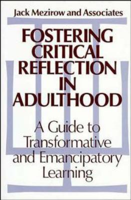 Fostering Critical Reflection in Adulthood: A Guide to Transformative and Emancipatory Learning 9781555422073