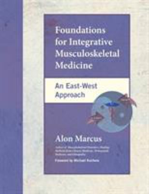 Foundations for Integrative Musculoskeletal Medicine: An East-West Approach 9781556435409