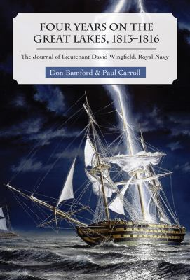 Four Years on the Great Lakes, 1813-1816: The Journal of Lieutenant David Wingfield, Royal Navy 9781554883936