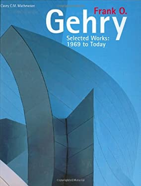 Frank O. Gehry: Selected Works: 1969 to Today 9781554072767