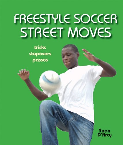 Freestyle Soccer Street Moves: Tricks, Stepovers, Passes 9781554075836