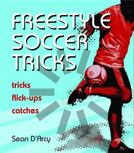 Freestyle Soccer Tricks: Tricks, Flick-Ups, Catches 9781554074044