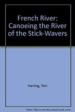 French River: Canoeing the River of the Stick-Wavers 9781550461633