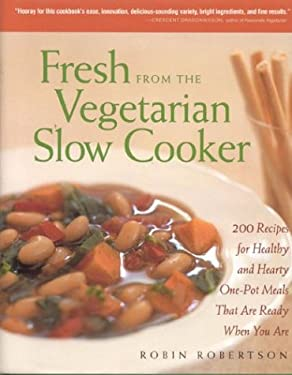 Fresh from the Vegetarian Slow Cooker: 200 Recipes for Healthy and Hearty One-Pot Meals That Are Ready When You Are 9781558322554