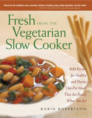Fresh from the Vegetarian Slow Cooker: 200 Recipes for Healthy and Hearty One-Pot Meals That Are Ready When You Are 9781558322561
