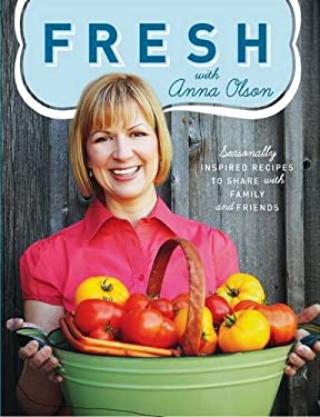 Fresh with Anna Olson: Seasonally Inspired Recipes to Share with Family and Friends 9781552859957