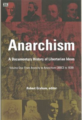 From Anarchy to Anarchism (300CE to 1939): A Documentary History of Libertarian Ideas