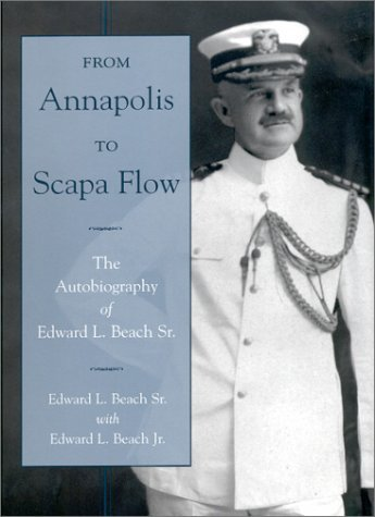 From Annapolis to Scapa Flow: The Autobiography of Edward L. Beach Sr. 9781557502988