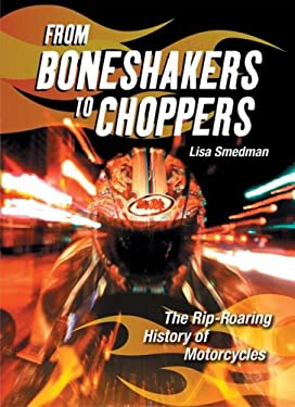 From Boneshakers to Choppers: The Rip-Roaring History of Motorcycles 9781554510160