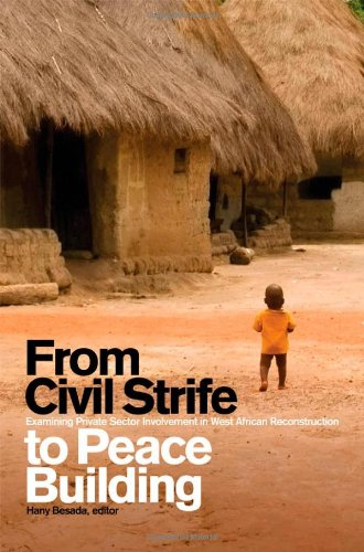 From Civil Strife to Peace Building: Examining Private Sector Involvement in West African Reconstruction 9781554580521