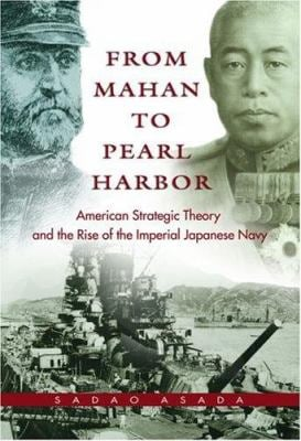 From Mahan to Pearl Harbor: The Imperial Japanese Navy and the United States 9781557500427