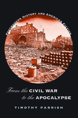 From the Civil War to the Apocalypse: Postmodern History and American Fiction 9781558496279