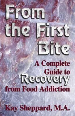From the First Bite: A Complete Guide to Recovery from Food Addiction 9781558747548