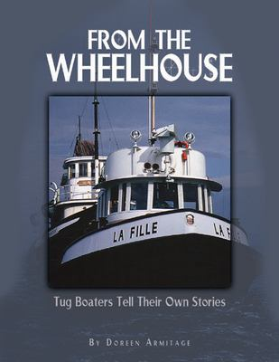 From the Wheelhouse: Tugboaters Tell Their Own Stories 9781550172935