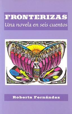 Fronterizas: Una Novela en Seis Cuentos 9781558853393