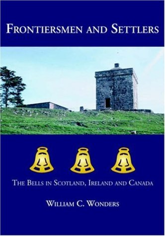 Frontiersmen and Settlers: The Bells in Scotland, Ireland and Canada 9781553692775