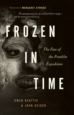Frozen in Time: The Fate of the Franklin Expedition 9781553650607
